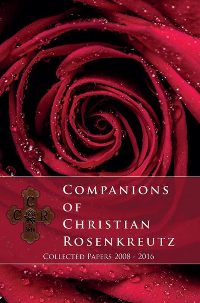 Companions of Christian Rosenkreutz- Collected Papers 2008 - 2016