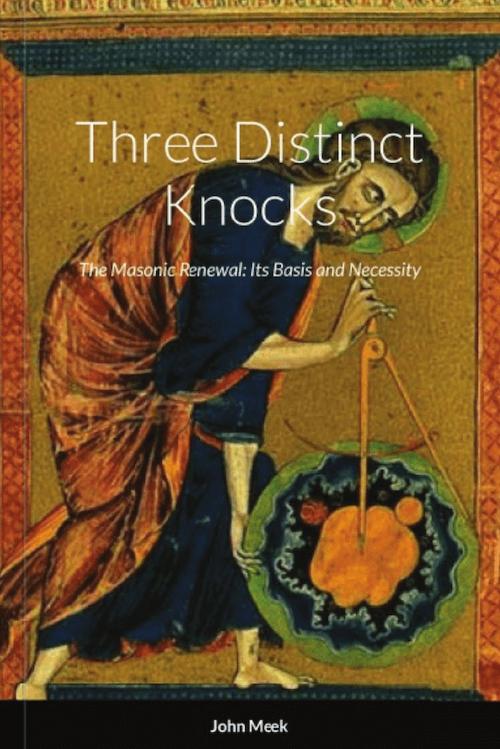 Three Distinct Knocks The Masonic Renewal Its Basis and Necessity